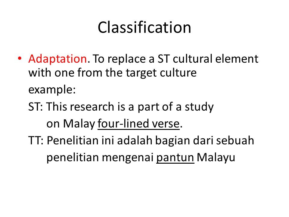 Classification Adaptation. To replace a ST cultural element with one from the target culture. example: