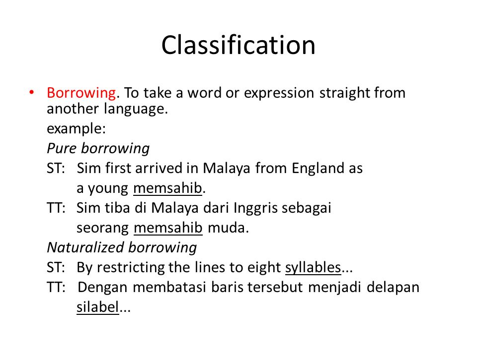 Classification Borrowing. To take a word or expression straight from another language. example: Pure borrowing.