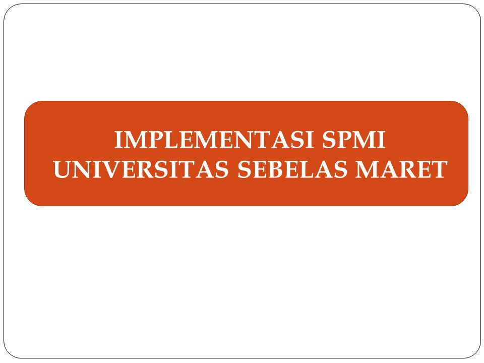 IMPLEMENTASI SPMI UNIVERSITAS SEBELAS MARET