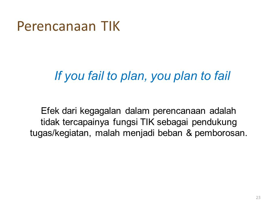 Perencanaan TIK If you fail to plan, you plan to fail