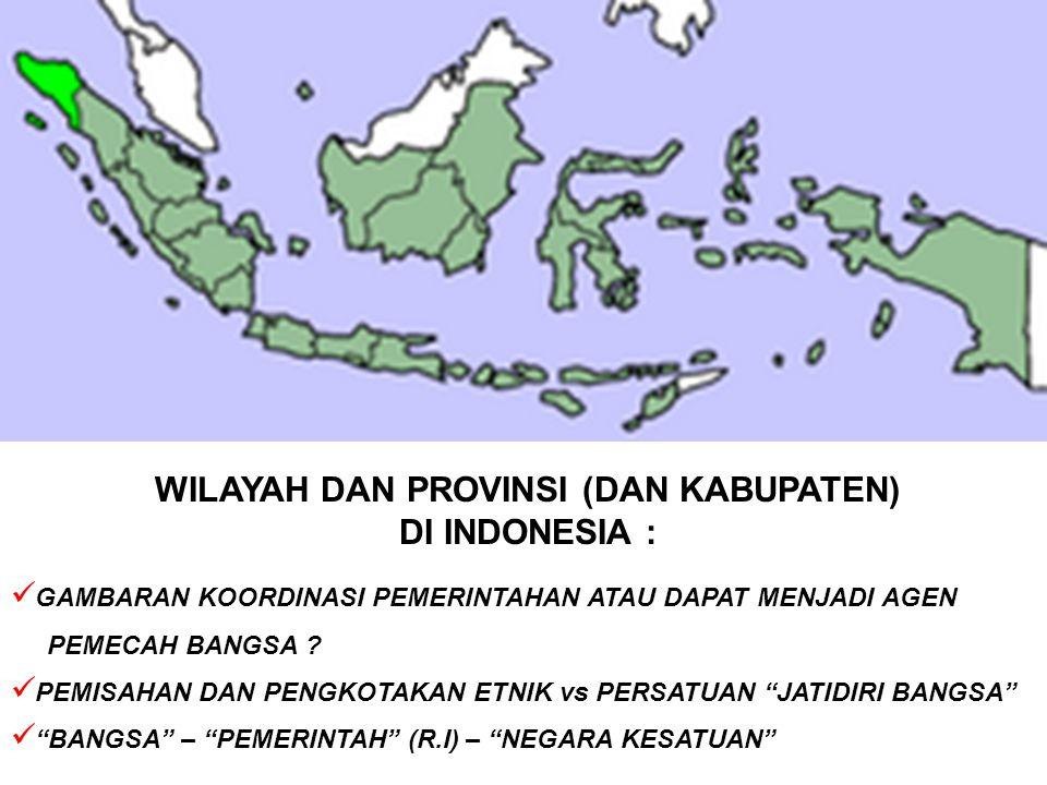 WILAYAH DAN PROVINSI (DAN KABUPATEN) DI INDONESIA :