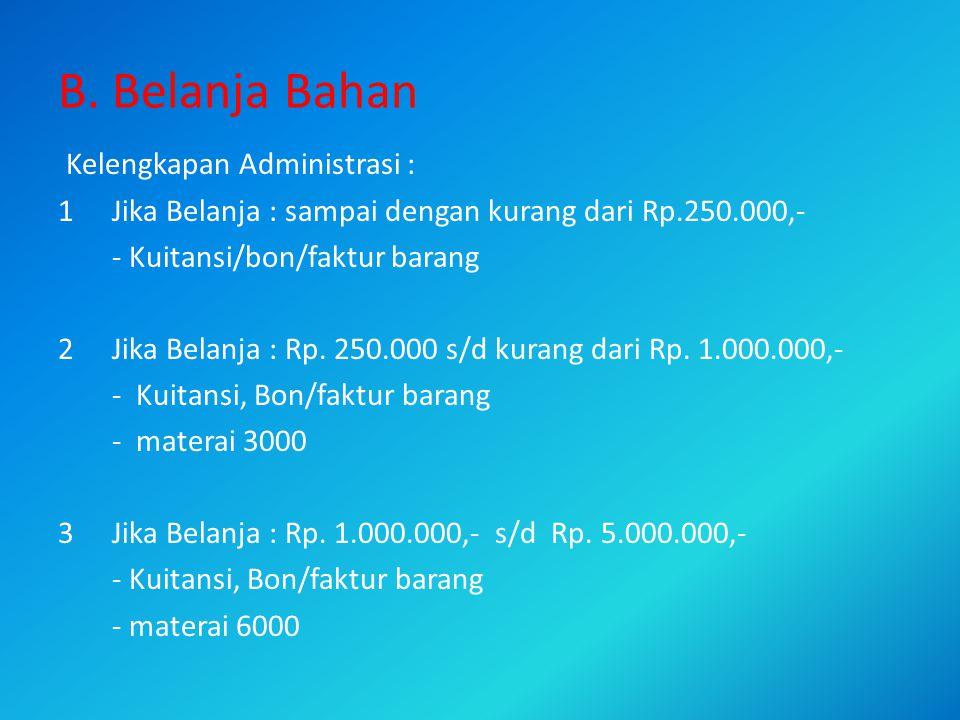 B. Belanja Bahan Kelengkapan Administrasi :