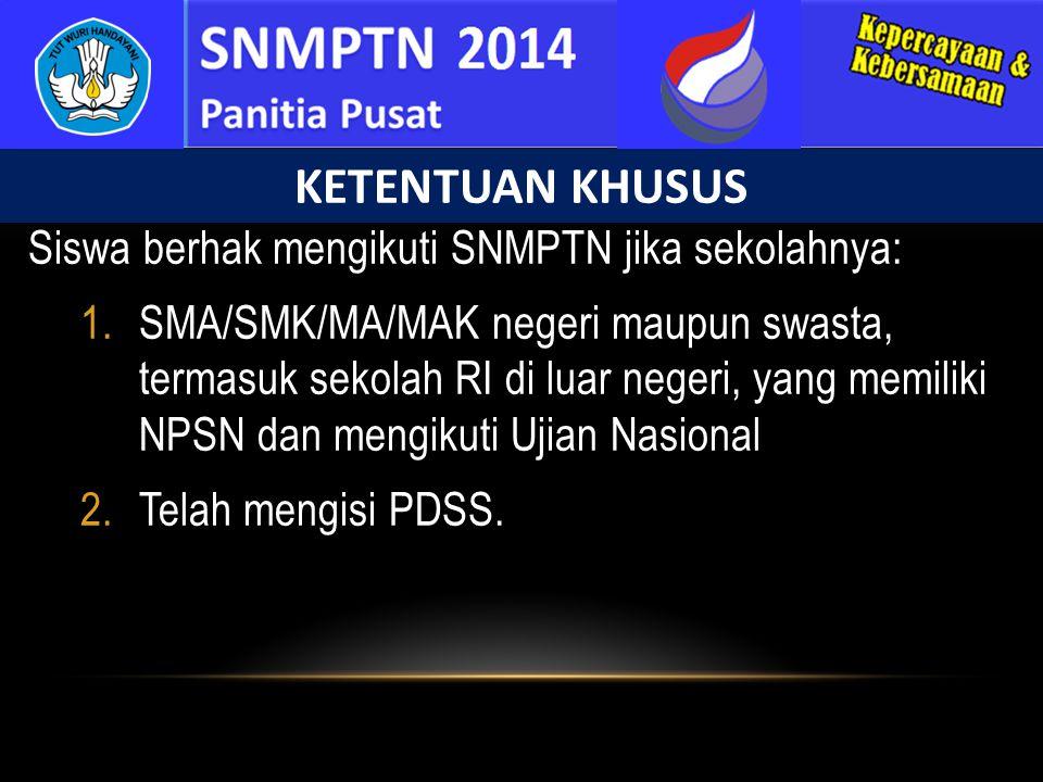 KETENTUAN KHUSUS Siswa berhak mengikuti SNMPTN jika sekolahnya: