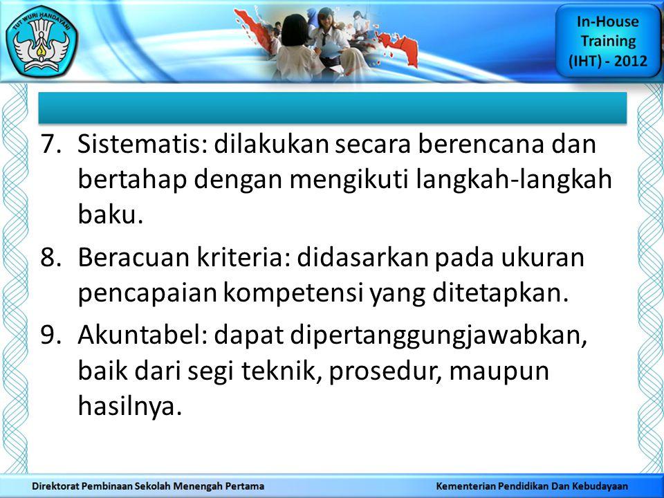 Sistematis: dilakukan secara berencana dan bertahap dengan mengikuti langkah-langkah baku.