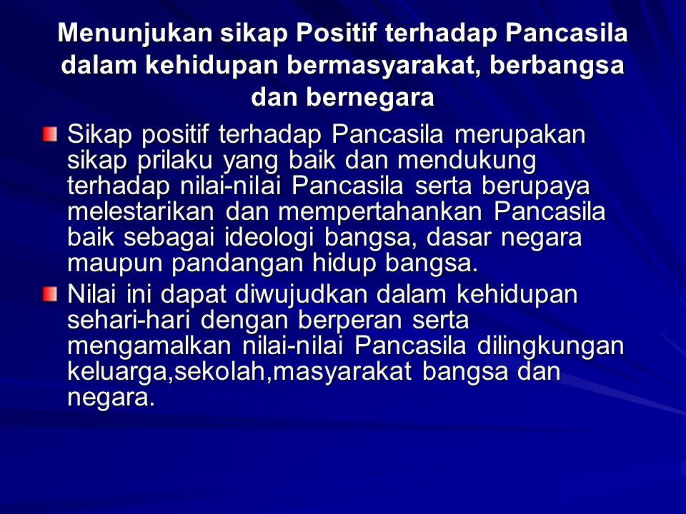 Menunjukan sikap Positif terhadap Pancasila dalam kehidupan bermasyarakat, berbangsa dan bernegara