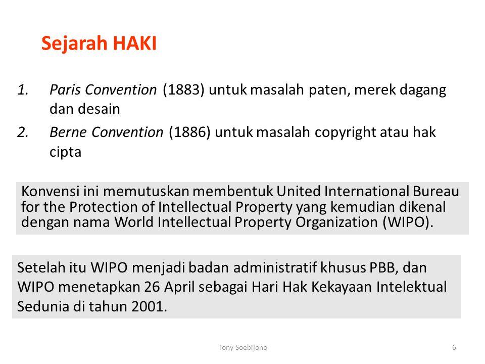 Sejarah HAKI Paris Convention (1883) untuk masalah paten, merek dagang dan desain. Berne Convention (1886) untuk masalah copyright atau hak cipta.