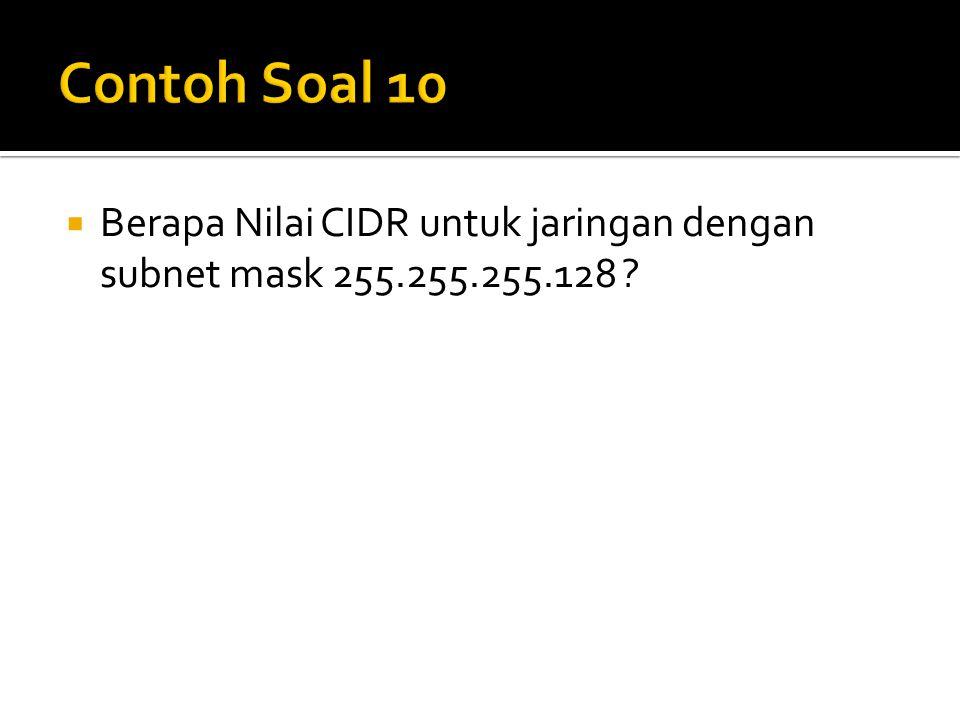 Contoh Soal 10 Berapa Nilai CIDR untuk jaringan dengan subnet mask 255.255.255.128