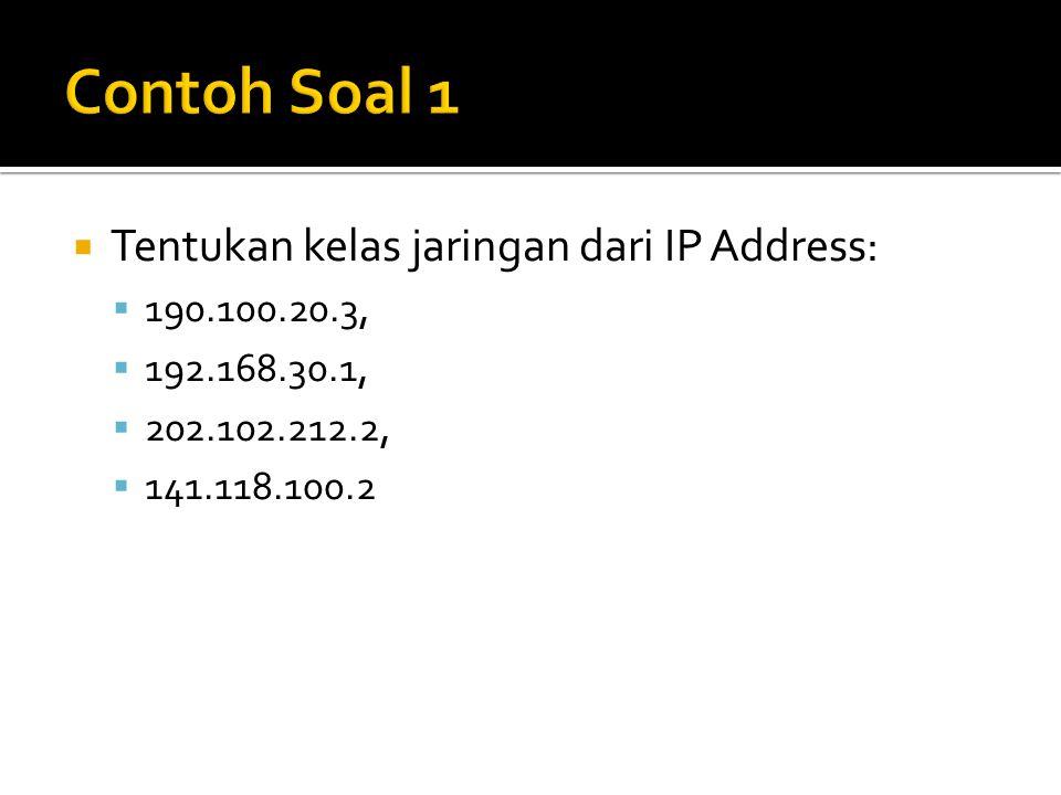 Contoh Soal 1 Tentukan kelas jaringan dari IP Address: 190.100.20.3,