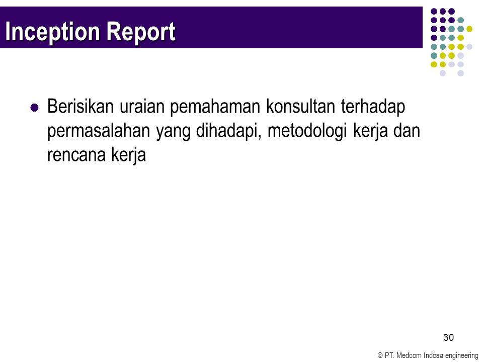 Inception Report Berisikan uraian pemahaman konsultan terhadap permasalahan yang dihadapi, metodologi kerja dan rencana kerja.