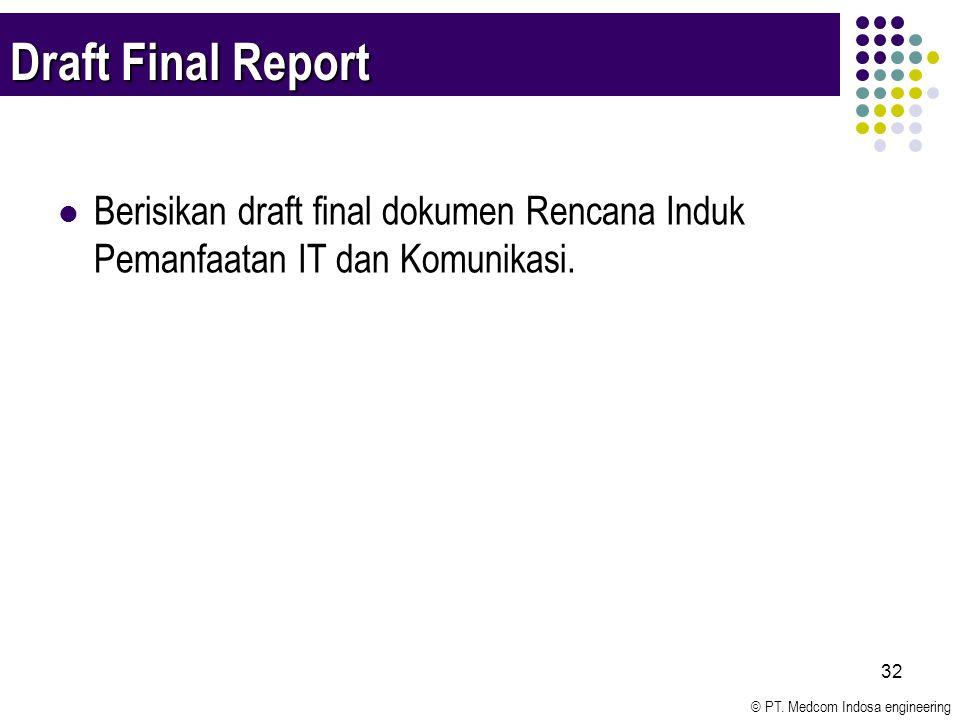 Draft Final Report Berisikan draft final dokumen Rencana Induk Pemanfaatan IT dan Komunikasi.
