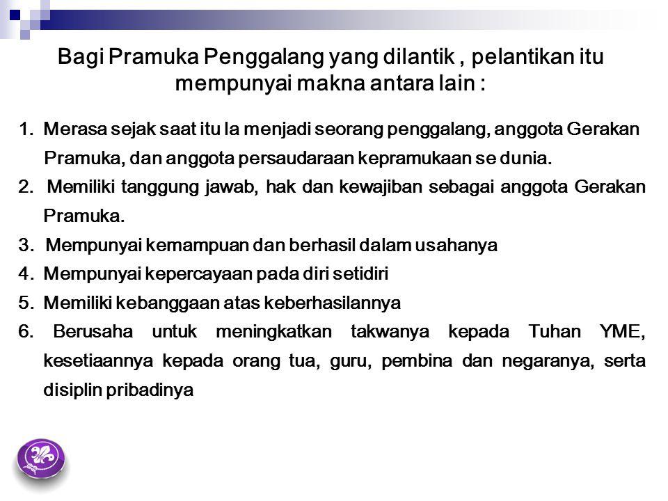 Bagi Pramuka Penggalang yang dilantik , pelantikan itu mempunyai makna antara lain :