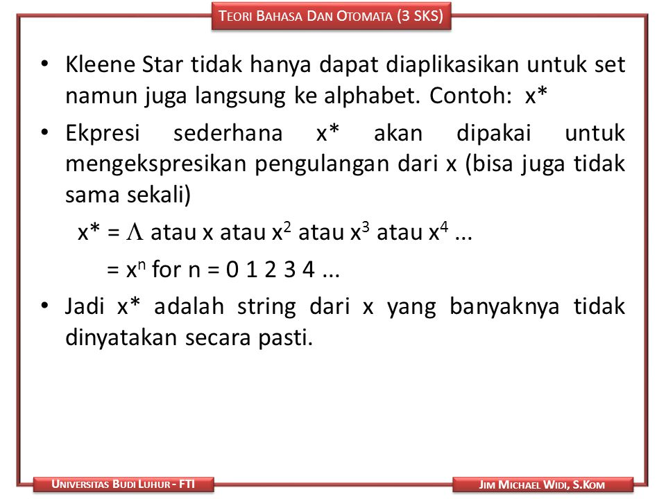 Kleene Star tidak hanya dapat diaplikasikan untuk set namun juga langsung ke alphabet. Contoh: x*