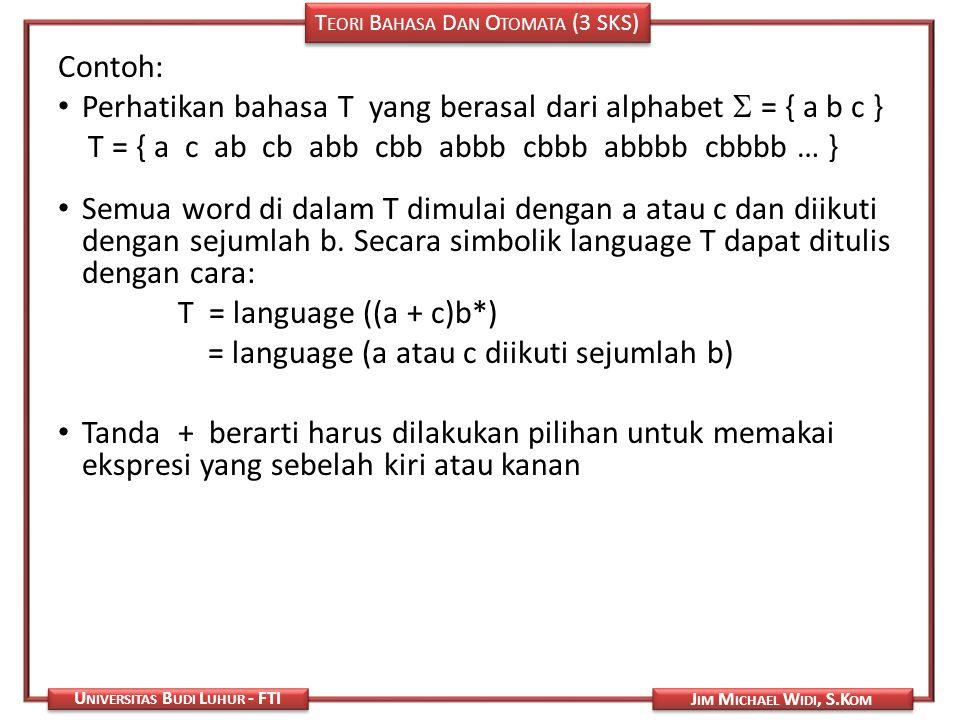 Contoh: Perhatikan bahasa T yang berasal dari alphabet  = { a b c } T = { a c ab cb abb cbb abbb cbbb abbbb cbbbb … }