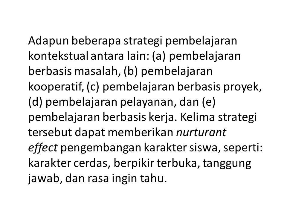 Adapun beberapa strategi pembelajaran kontekstual antara lain: (a) pembelajaran berbasis masalah, (b) pembelajaran kooperatif, (c) pembelajaran berbasis proyek, (d) pembelajaran pelayanan, dan (e) pembelajaran berbasis kerja.