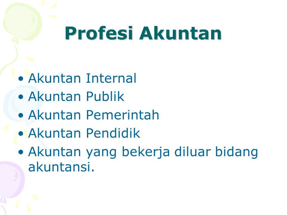 Profesi Akuntan Akuntan Internal Akuntan Publik Akuntan Pemerintah
