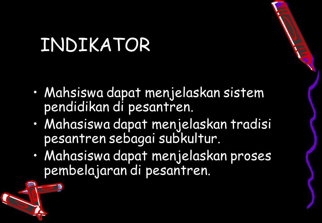 INDIKATOR Mahsiswa dapat menjelaskan sistem pendidikan di pesantren.