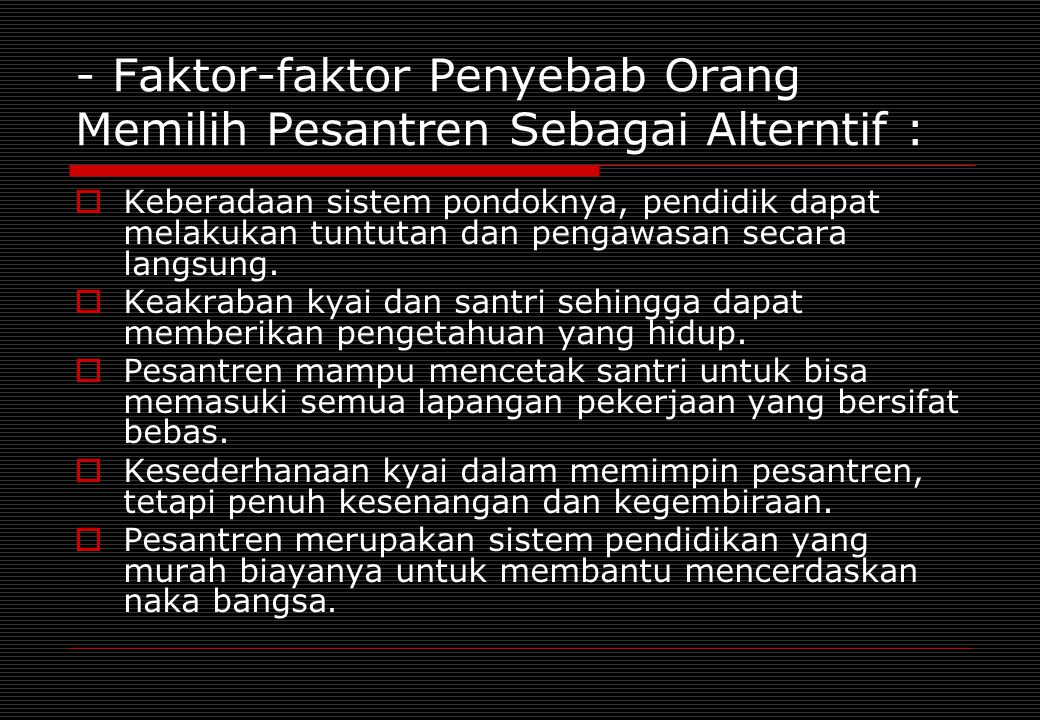 - Faktor-faktor Penyebab Orang Memilih Pesantren Sebagai Alterntif :