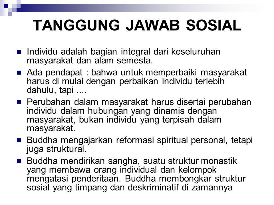 TANGGUNG JAWAB SOSIAL Individu adalah bagian integral dari keseluruhan masyarakat dan alam semesta.