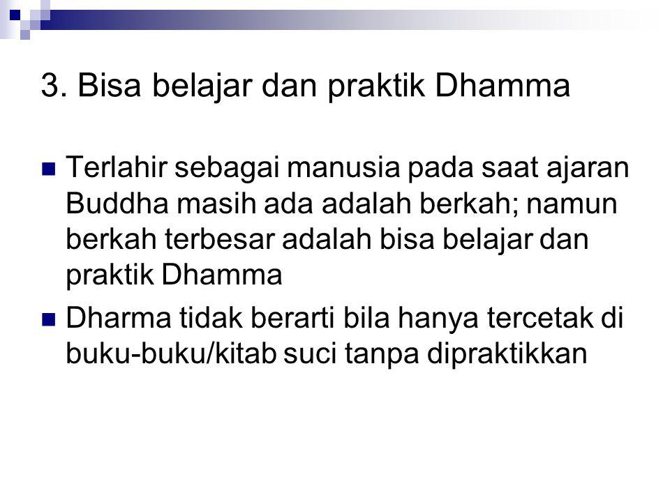 3. Bisa belajar dan praktik Dhamma