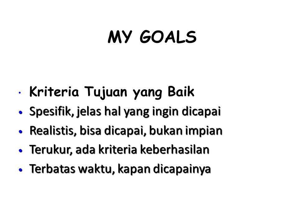 MY GOALS Kriteria Tujuan yang Baik