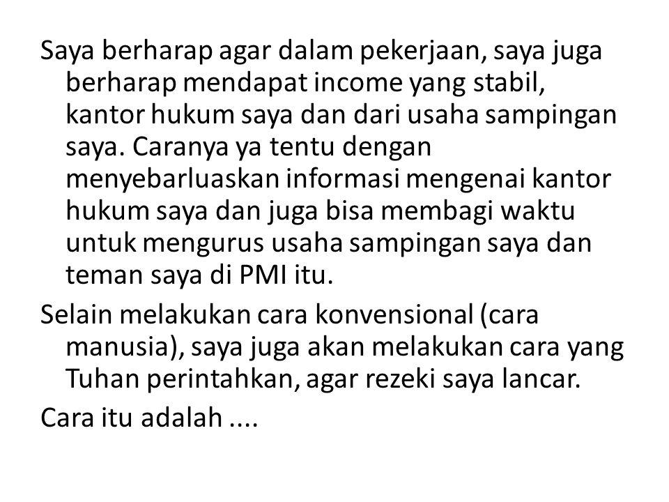 Saya berharap agar dalam pekerjaan, saya juga berharap mendapat income yang stabil, kantor hukum saya dan dari usaha sampingan saya.