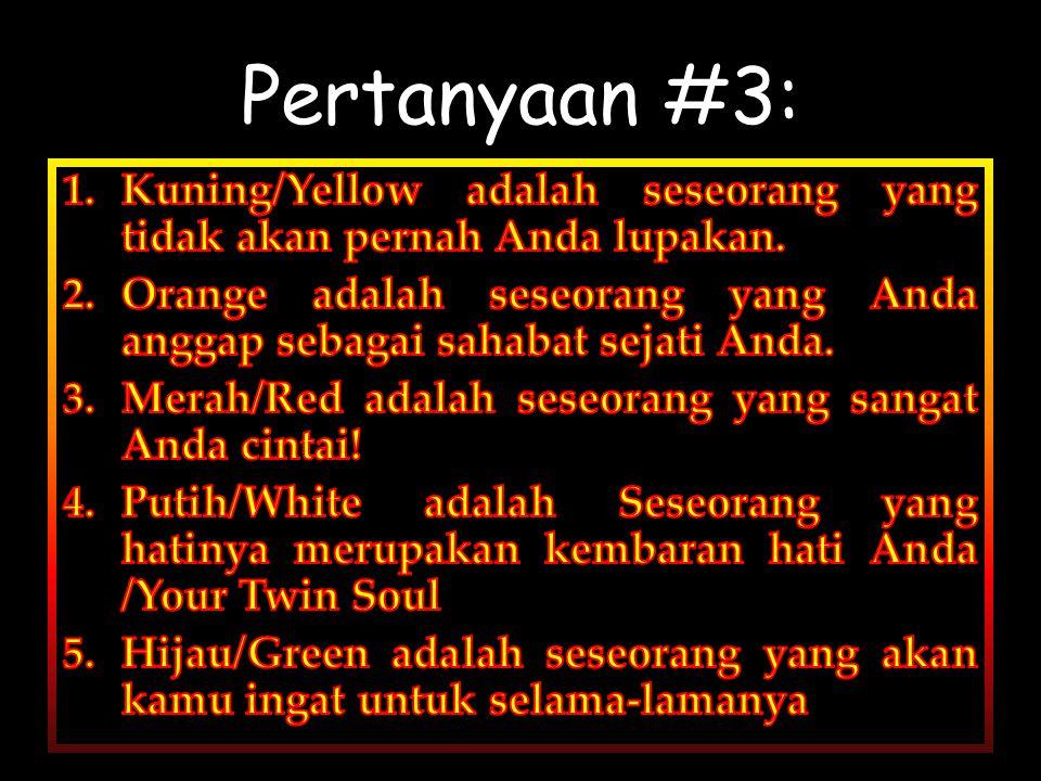 Pertanyaan #3: Kuning/Yellow adalah seseorang yang tidak akan pernah Anda lupakan.
