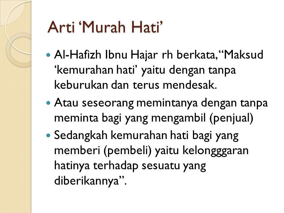 Arti 'Murah Hati' Al-Hafizh Ibnu Hajar rh berkata, Maksud 'kemurahan hati' yaitu dengan tanpa keburukan dan terus mendesak.