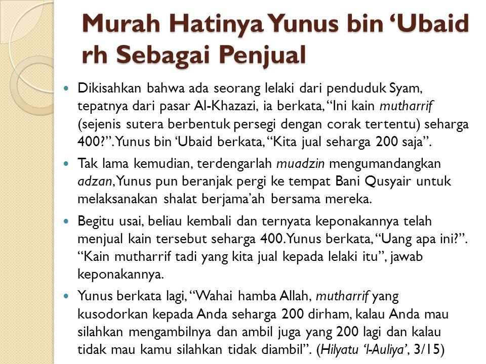 Murah Hatinya Yunus bin 'Ubaid rh Sebagai Penjual