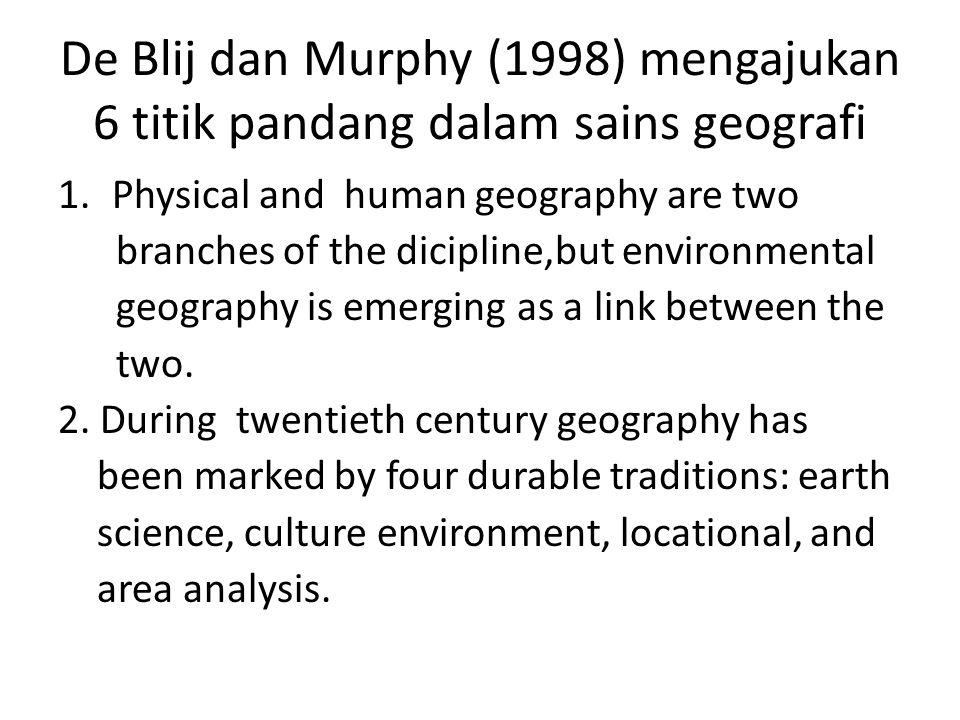 De Blij dan Murphy (1998) mengajukan 6 titik pandang dalam sains geografi