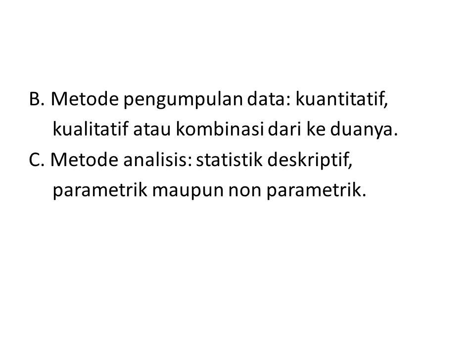 B. Metode pengumpulan data: kuantitatif, kualitatif atau kombinasi dari ke duanya.