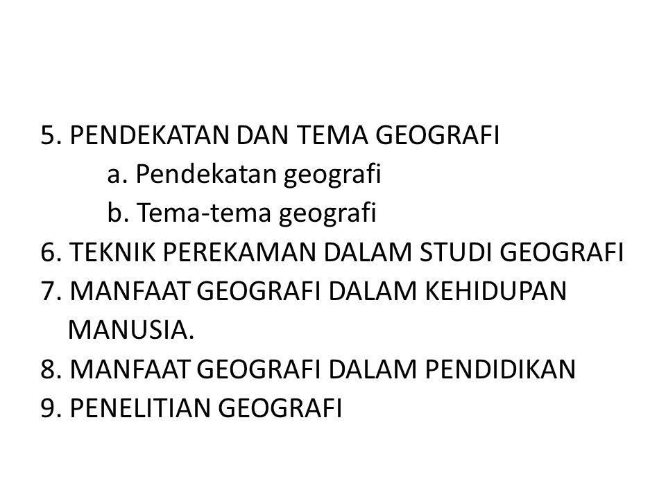 5. PENDEKATAN DAN TEMA GEOGRAFI a. Pendekatan geografi b