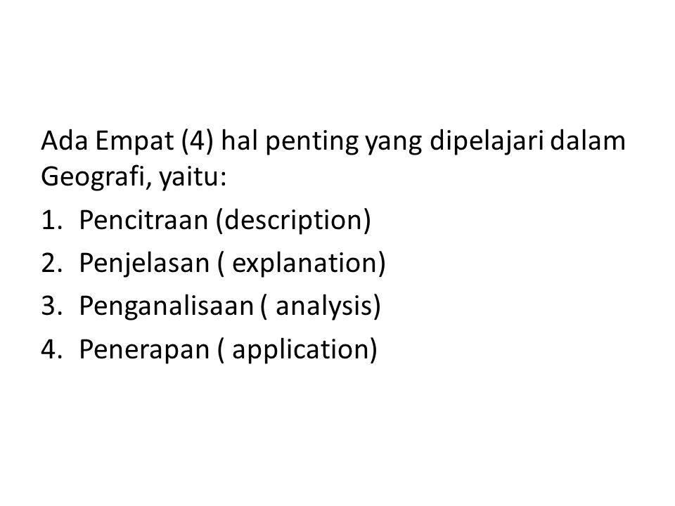 Ada Empat (4) hal penting yang dipelajari dalam Geografi, yaitu: