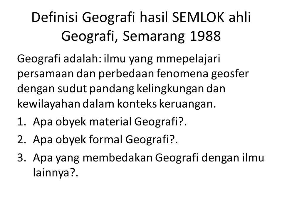 Definisi Geografi hasil SEMLOK ahli Geografi, Semarang 1988