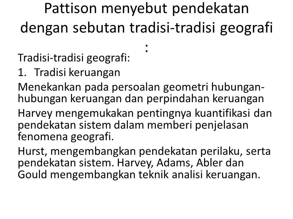 Pattison menyebut pendekatan dengan sebutan tradisi-tradisi geografi :
