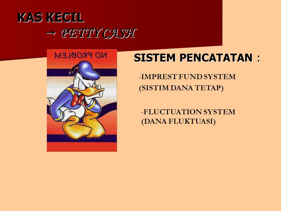 KAS KECIL  PETTY CASH SISTEM PENCATATAN : IMPREST FUND SYSTEM