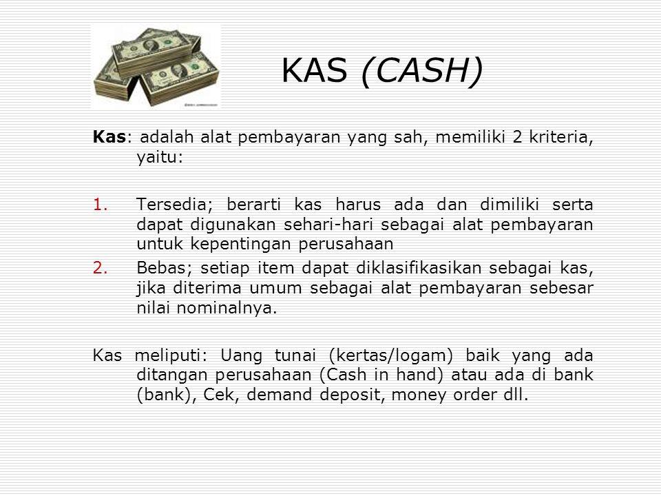 KAS (CASH) Kas: adalah alat pembayaran yang sah, memiliki 2 kriteria, yaitu: