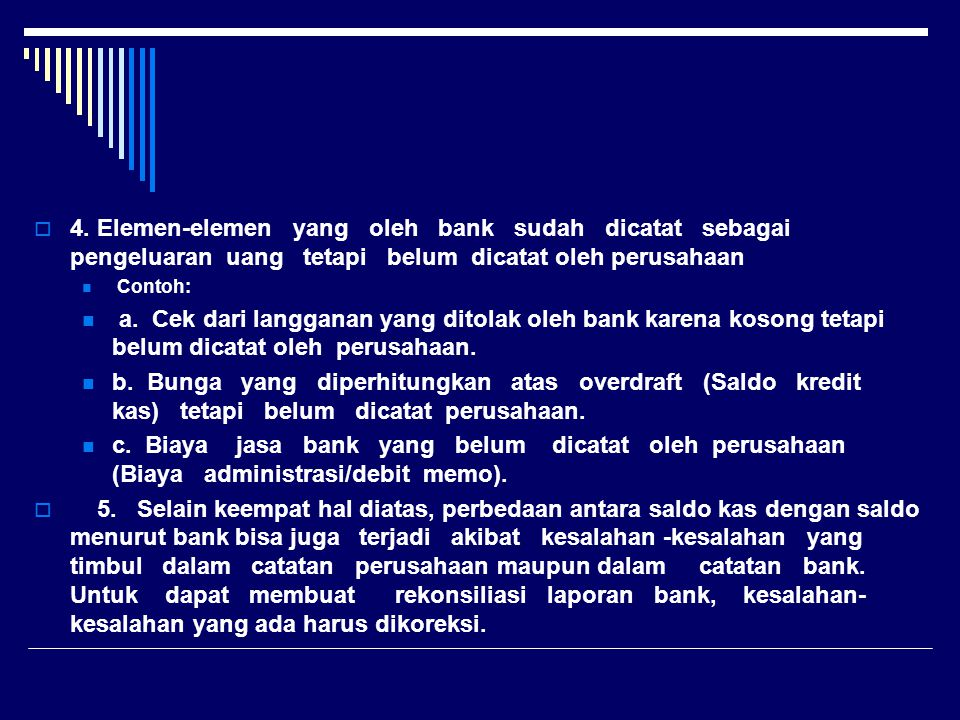 4. Elemen-elemen yang oleh bank sudah dicatat sebagai pengeluaran uang tetapi belum dicatat oleh perusahaan