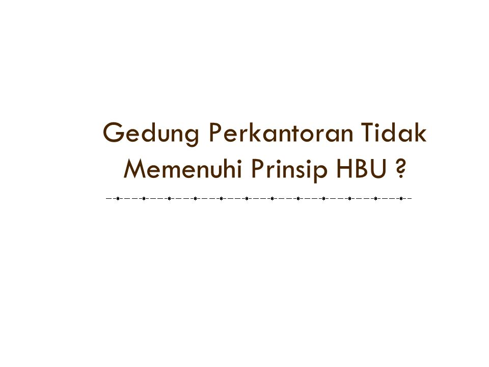 Gedung Perkantoran Tidak Memenuhi Prinsip HBU