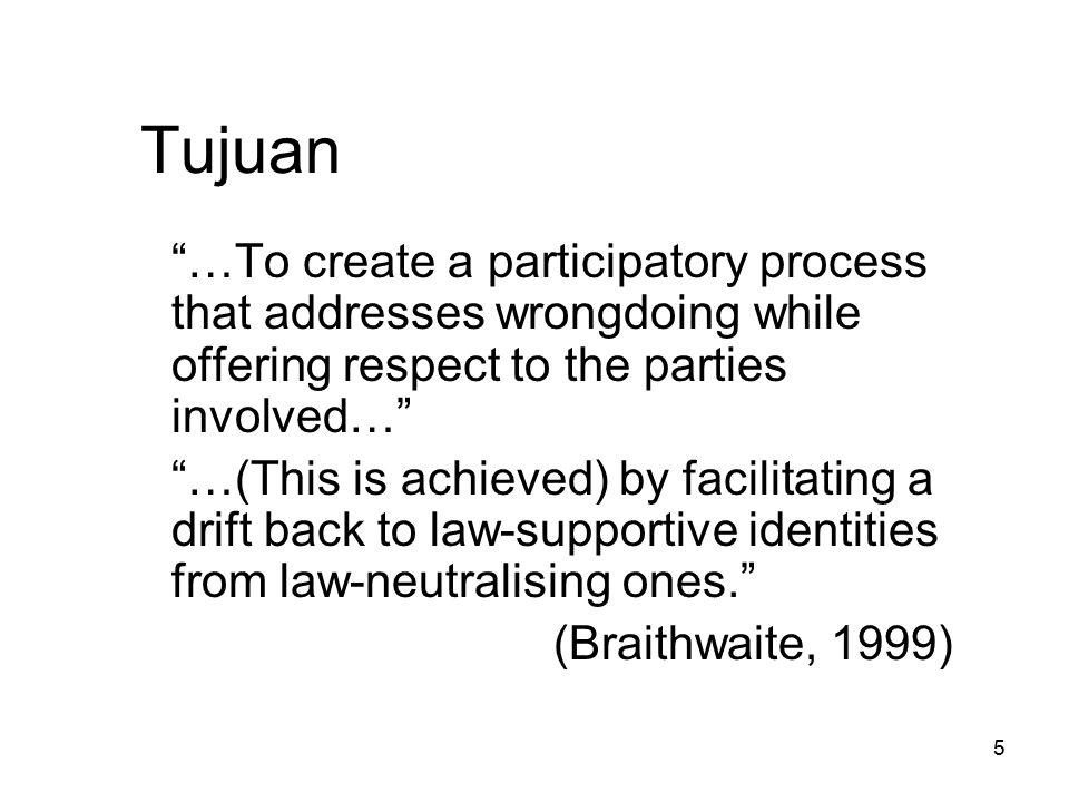 Tujuan …To create a participatory process that addresses wrongdoing while offering respect to the parties involved…