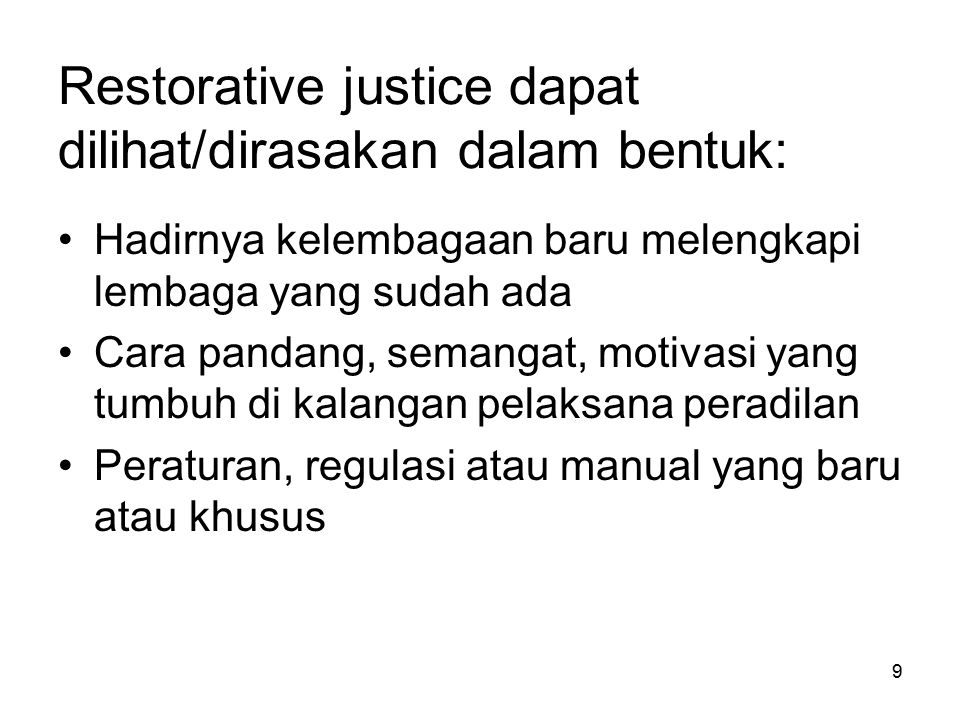 Restorative justice dapat dilihat/dirasakan dalam bentuk: