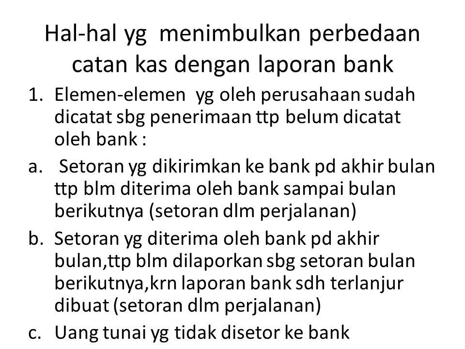 Hal-hal yg menimbulkan perbedaan catan kas dengan laporan bank