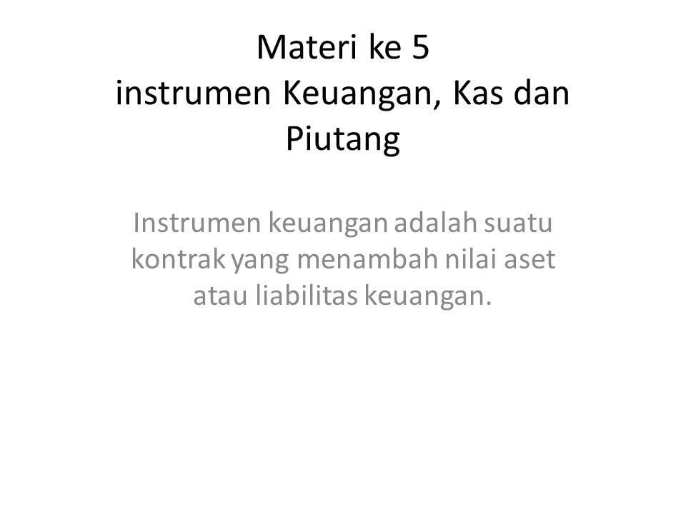 Materi ke 5 instrumen Keuangan, Kas dan Piutang
