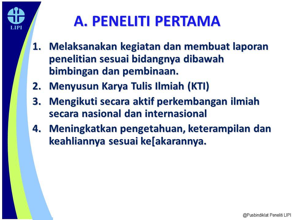 A. PENELITI PERTAMA Melaksanakan kegiatan dan membuat laporan penelitian sesuai bidangnya dibawah bimbingan dan pembinaan.