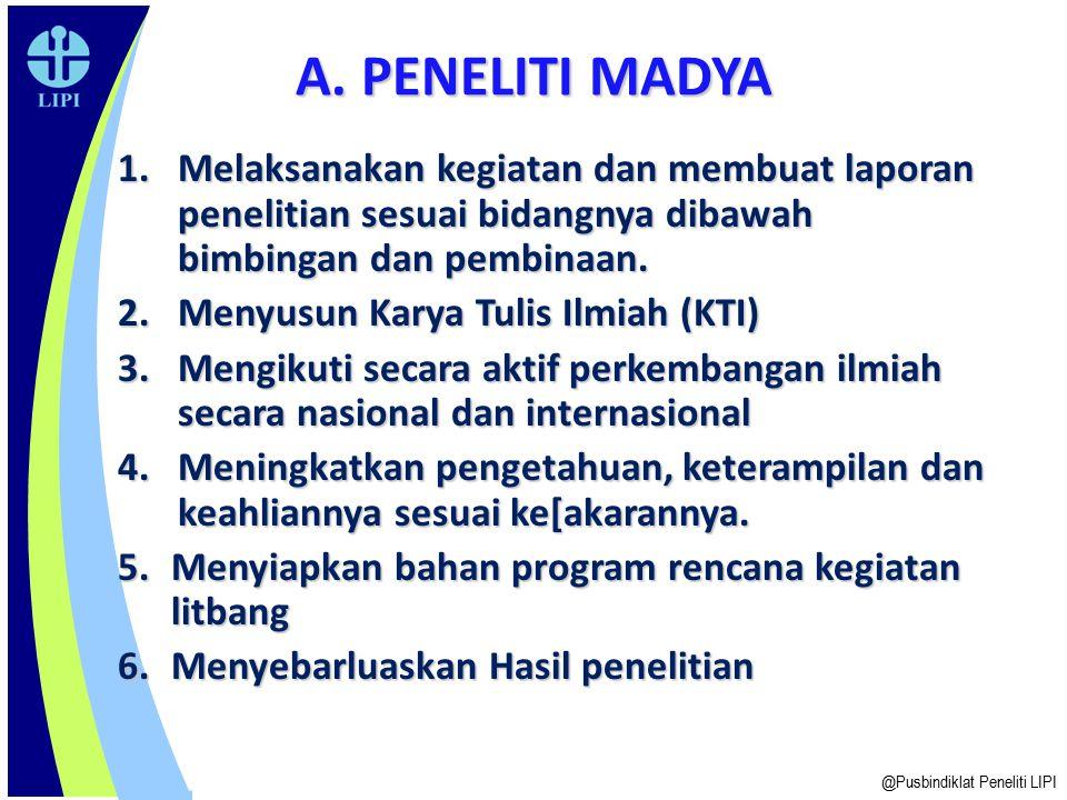 A. PENELITI MADYA Melaksanakan kegiatan dan membuat laporan penelitian sesuai bidangnya dibawah bimbingan dan pembinaan.
