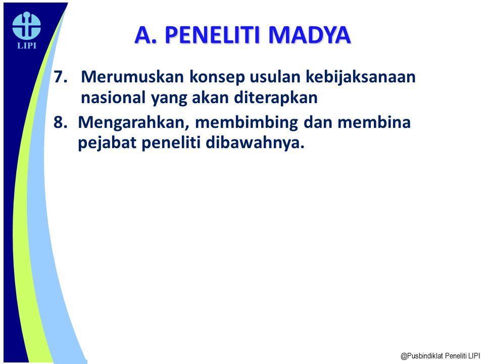A. PENELITI MADYA Merumuskan konsep usulan kebijaksanaan nasional yang akan diterapkan.