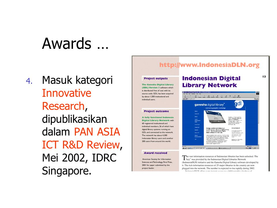 Awards … Masuk kategori Innovative Research, dipublikasikan dalam PAN ASIA ICT R&D Review, Mei 2002, IDRC Singapore.