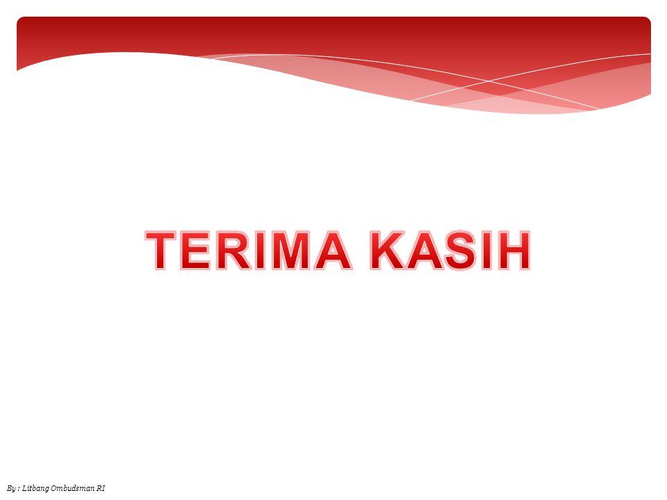 TERIMA KASIH By : Litbang Ombudsman RI