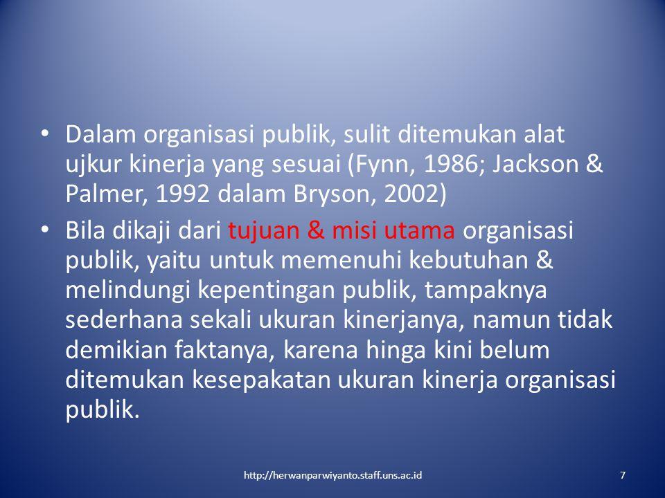 Dalam organisasi publik, sulit ditemukan alat ujkur kinerja yang sesuai (Fynn, 1986; Jackson & Palmer, 1992 dalam Bryson, 2002)