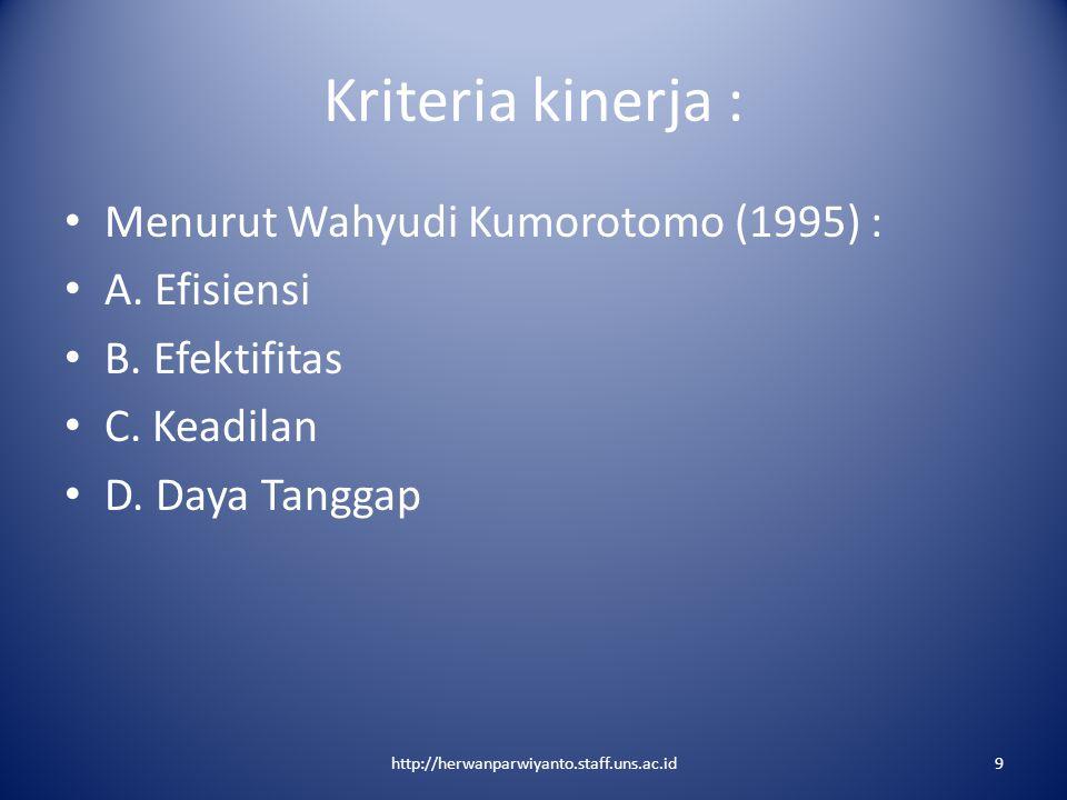 Kriteria kinerja : Menurut Wahyudi Kumorotomo (1995) : A. Efisiensi