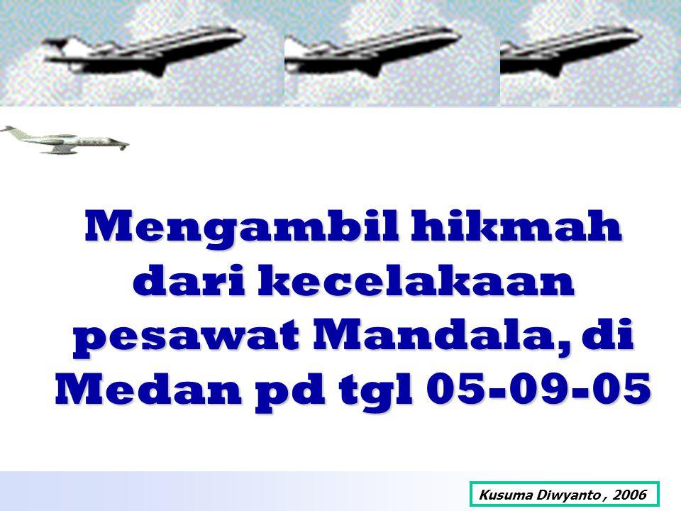 Mengambil hikmah dari kecelakaan pesawat Mandala, di Medan pd tgl 05-09-05